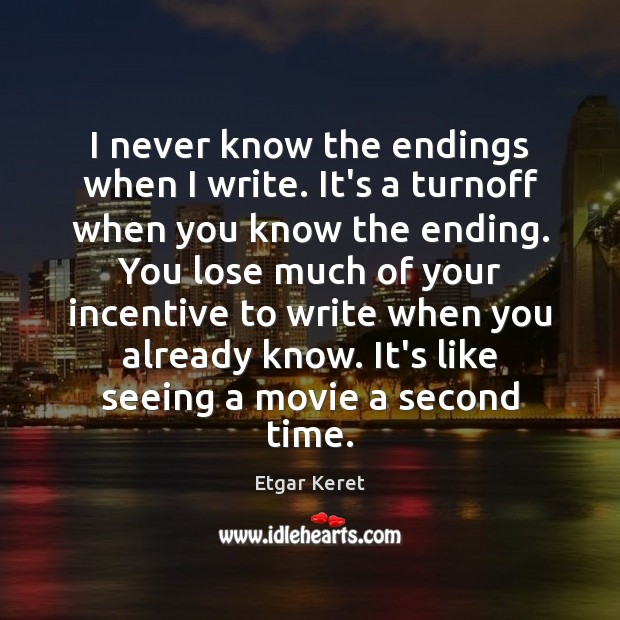 I never know the endings when I write. It's a turnoff when Etgar Keret Picture Quote