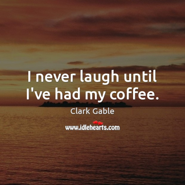 I never laugh until I've had my coffee. Image
