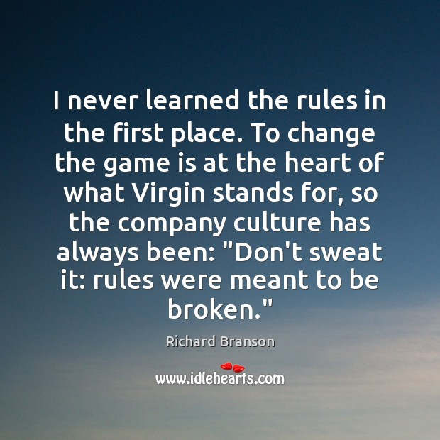 I never learned the rules in the first place. To change the Richard Branson Picture Quote
