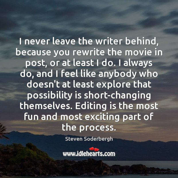 I never leave the writer behind, because you rewrite the movie in Image