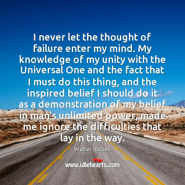 I never let the thought of failure enter my mind. My knowledge Walter Russell Picture Quote
