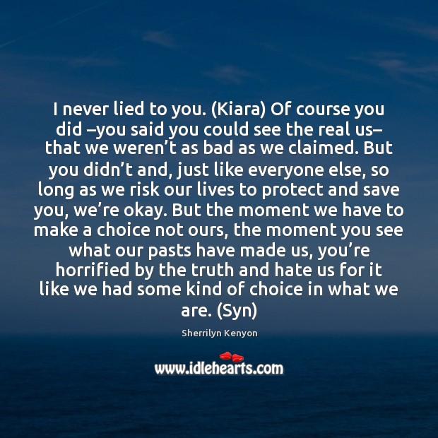 I never lied to you. (Kiara) Of course you did –you said Image