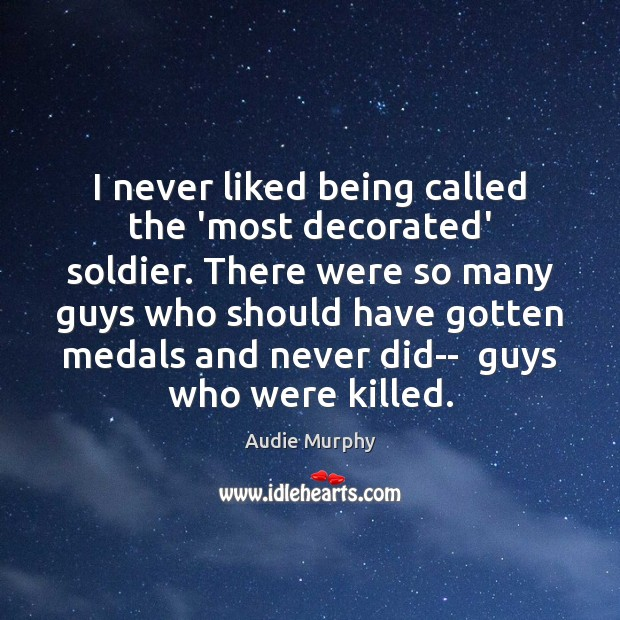 Image, I never liked being called the 'most decorated' soldier. There were so