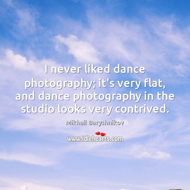I never liked dance photography; it's very flat, and dance photography in Image