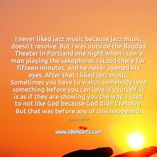 I never liked jazz music because jazz music doesn't resolve. But I Image