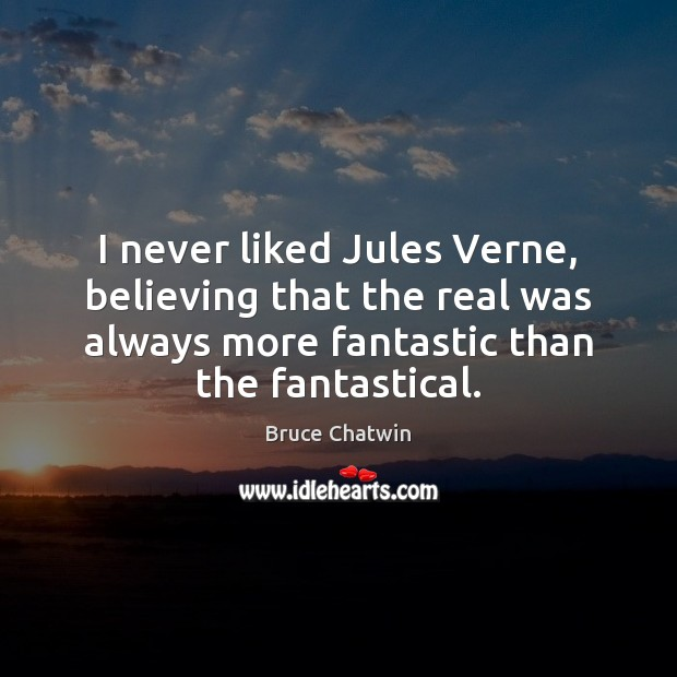 Image, I never liked Jules Verne, believing that the real was always more