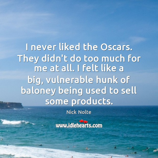 I never liked the Oscars. They didn't do too much for me Nick Nolte Picture Quote
