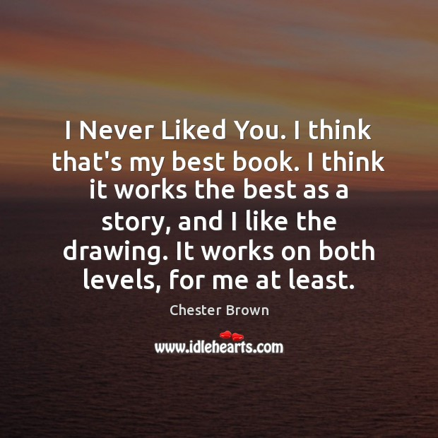 I Never Liked You. I think that's my best book. I think Image