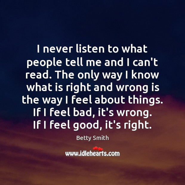 I never listen to what people tell me and I can't read. Image