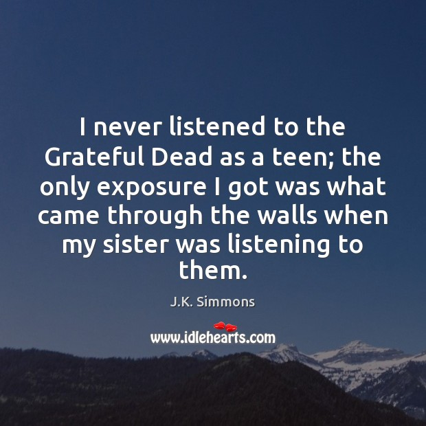 Image, I never listened to the Grateful Dead as a teen; the only