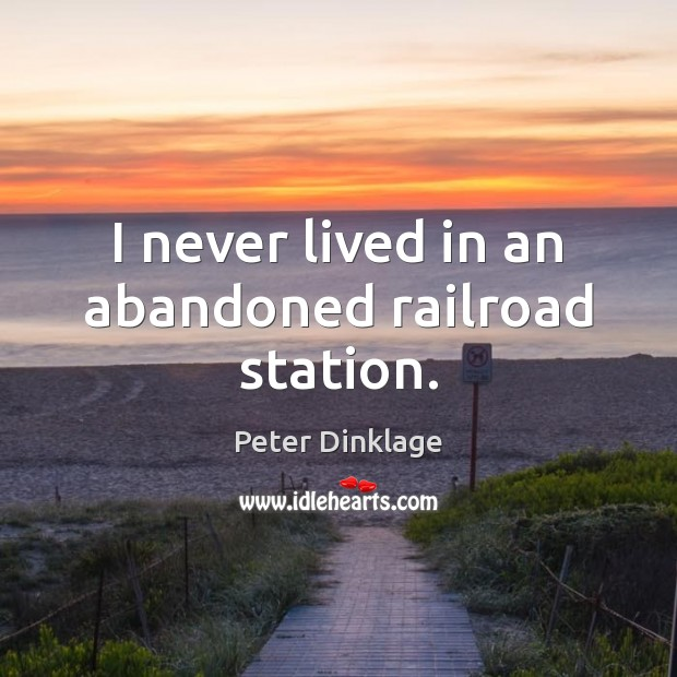 I never lived in an abandoned railroad station. Image
