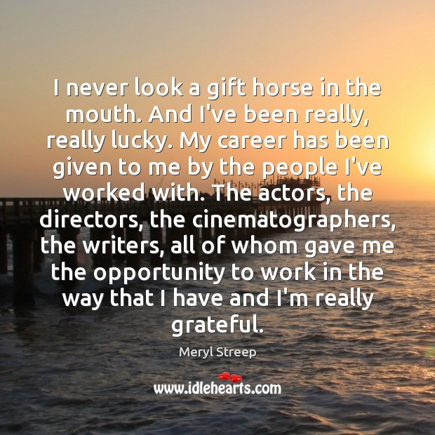 I never look a gift horse in the mouth. And I've been Image
