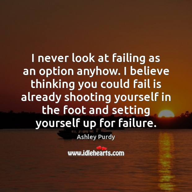 Image, I never look at failing as an option anyhow. I believe thinking