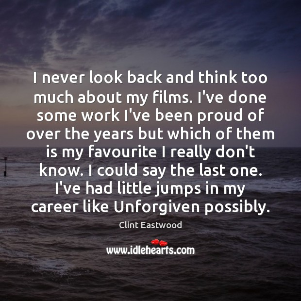 I never look back and think too much about my films. I've Never Look Back Quotes Image