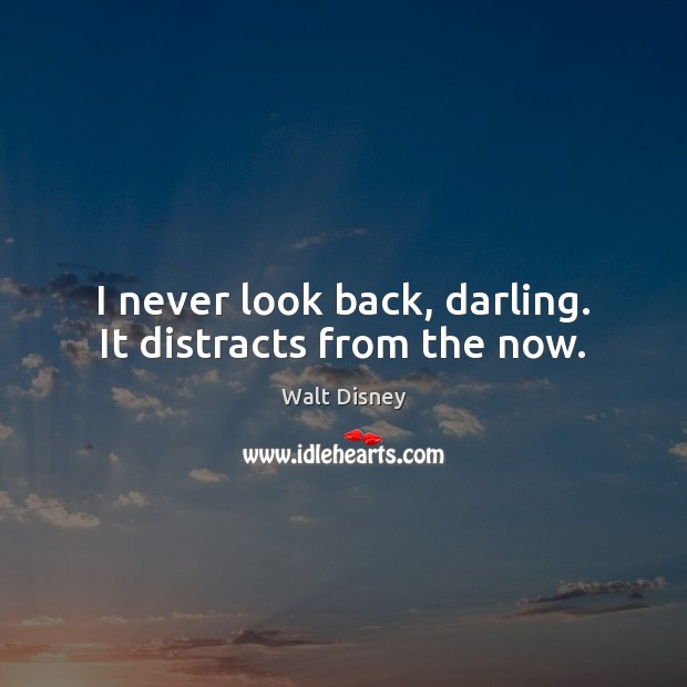 I never look back, darling. It distracts from the now. Never Look Back Quotes Image