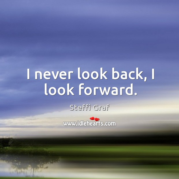 I never look back, I look forward. Never Look Back Quotes Image