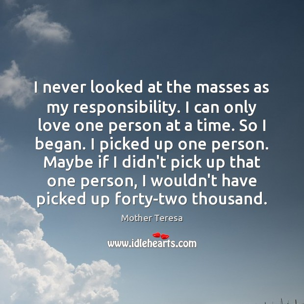 I never looked at the masses as my responsibility. I can only Image
