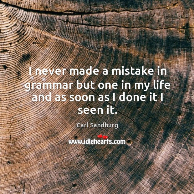 I never made a mistake in grammar but one in my life and as soon as I done it I seen it. Image