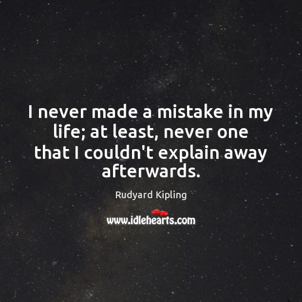 I never made a mistake in my life; at least, never one Rudyard Kipling Picture Quote