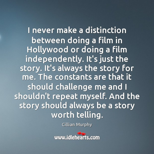 I never make a distinction between doing a film in Hollywood or Cillian Murphy Picture Quote