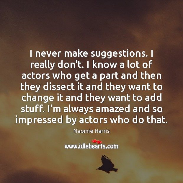 Naomie Harris Picture Quote image saying: I never make suggestions. I really don't. I know a lot of