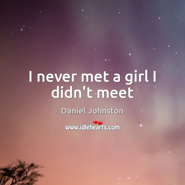Image, I never met a girl I didn't meet