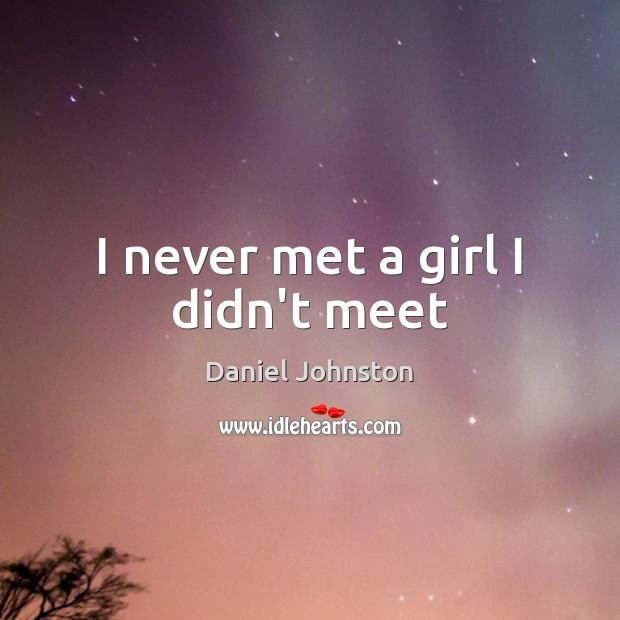 I never met a girl I didn't meet Image