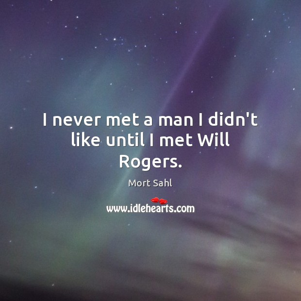 I never met a man I didn't like until I met Will Rogers. Image