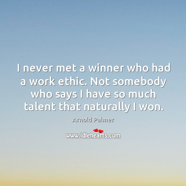 I never met a winner who had a work ethic. Not somebody Image
