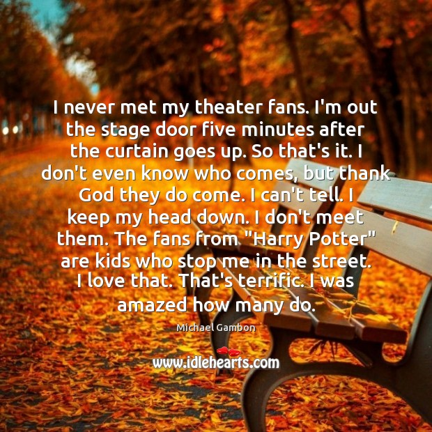 I never met my theater fans. I'm out the stage door five Image