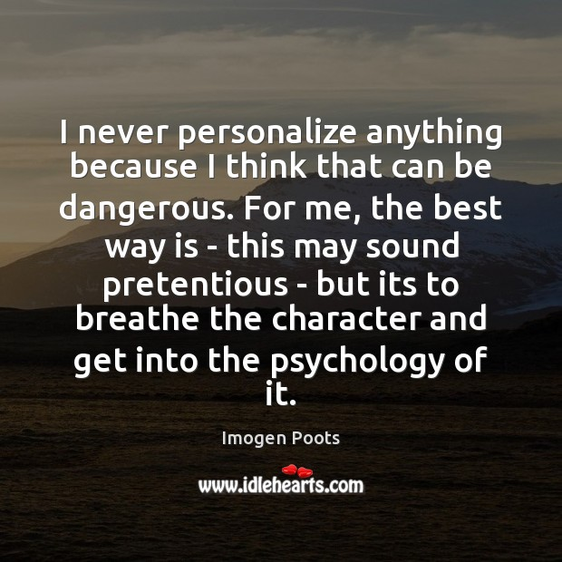 Imogen Poots Picture Quote image saying: I never personalize anything because I think that can be dangerous. For