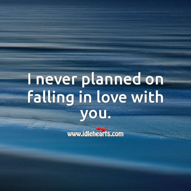 I never planned on falling in love with you. Falling in Love Quotes Image