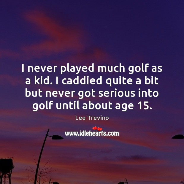 I never played much golf as a kid. I caddied quite a Image