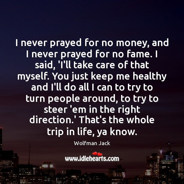 Image, I never prayed for no money, and I never prayed for no