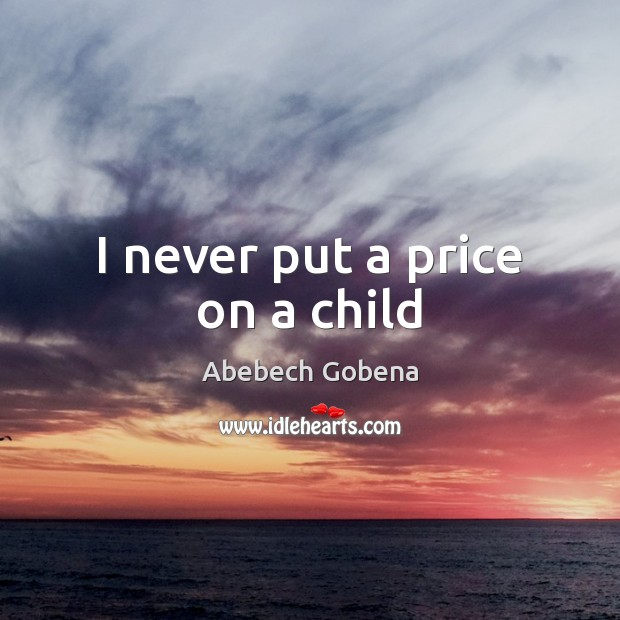 Image, I never put a price on a child