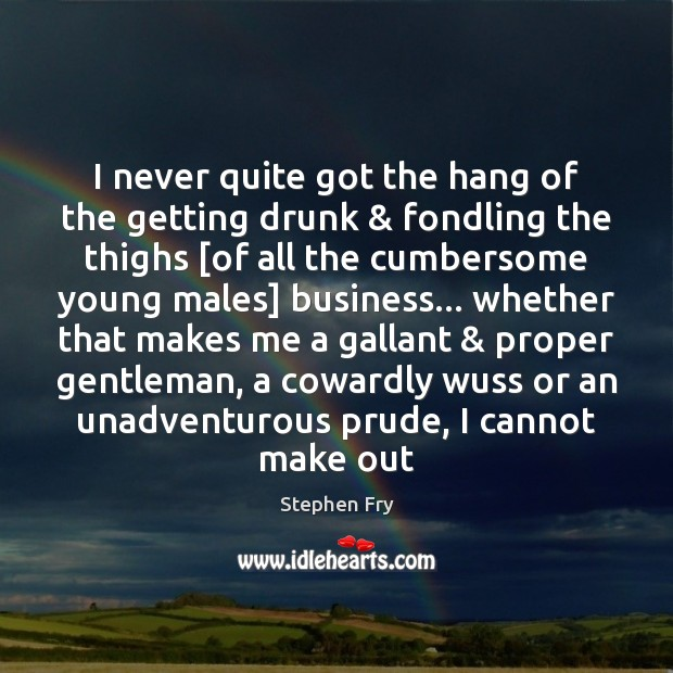 I never quite got the hang of the getting drunk & fondling the Image