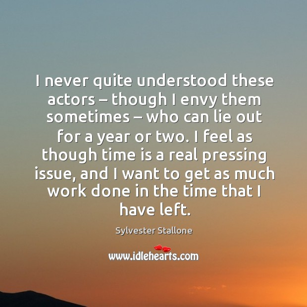I never quite understood these actors – though I envy them sometimes – who can lie out for a year or two. Image