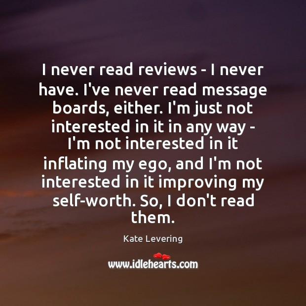 Image, I never read reviews – I never have. I've never read message