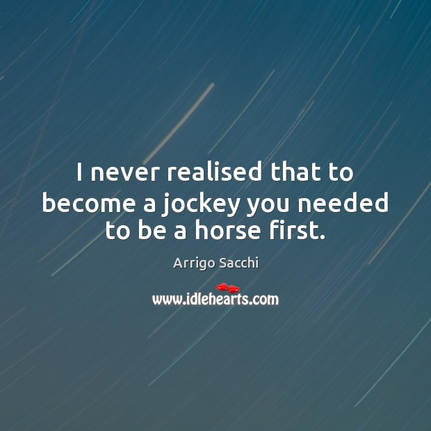 I never realised that to become a jockey you needed to be a horse first. Image