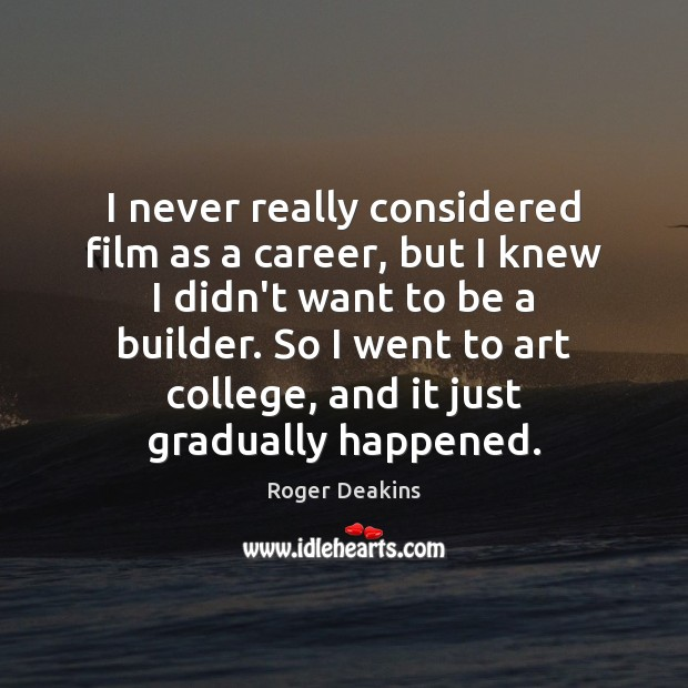 I never really considered film as a career, but I knew I Image
