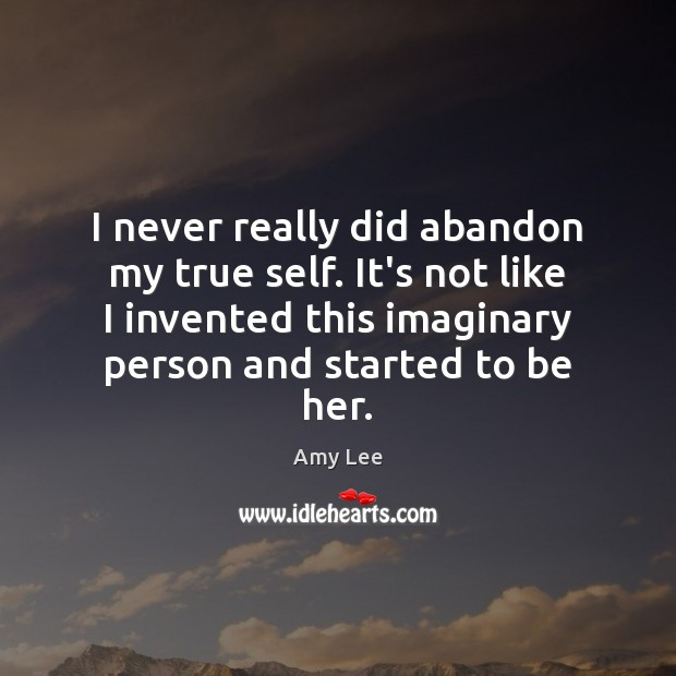 Image, I never really did abandon my true self. It's not like I