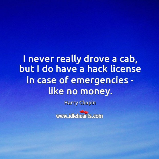 I never really drove a cab, but I do have a hack Harry Chapin Picture Quote