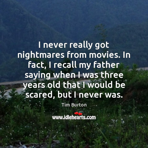 I never really got nightmares from movies. In fact, I recall my Image