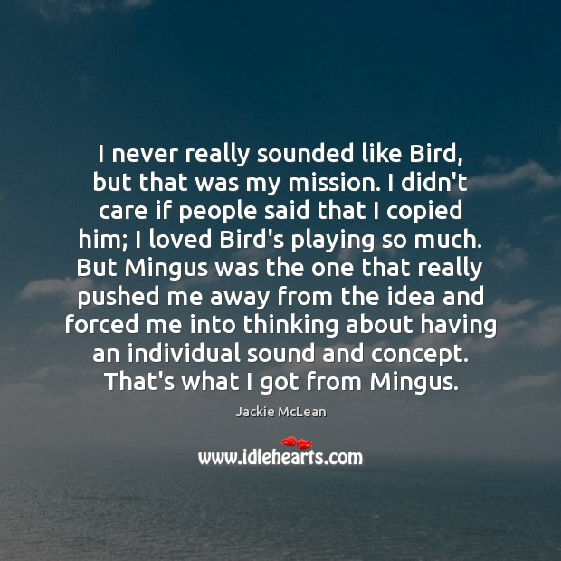 I never really sounded like Bird, but that was my mission. I Image