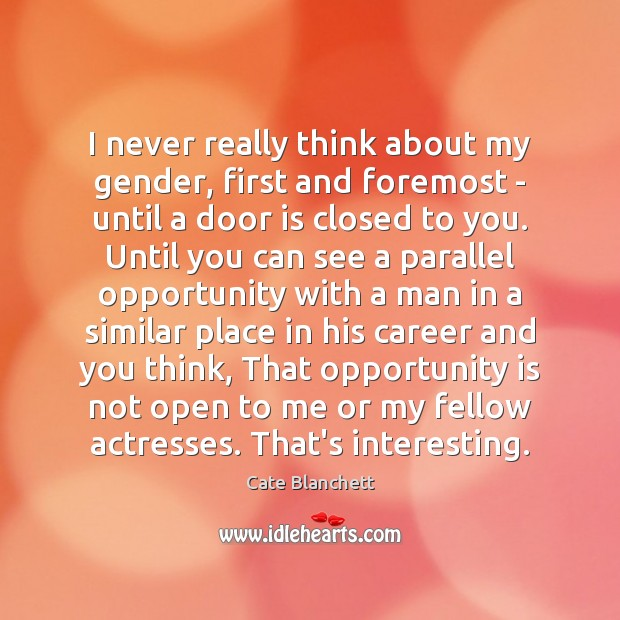 I never really think about my gender, first and foremost – until Opportunity Quotes Image