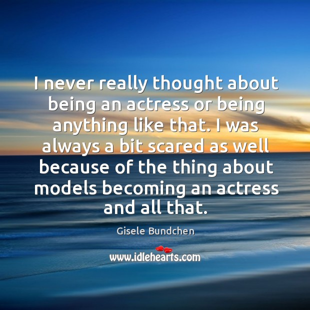 I never really thought about being an actress or being anything like that. Image