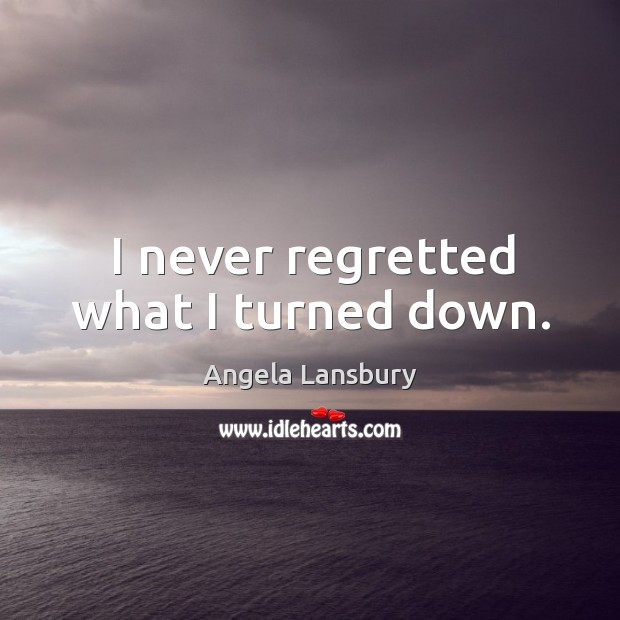 I never regretted what I turned down. Image