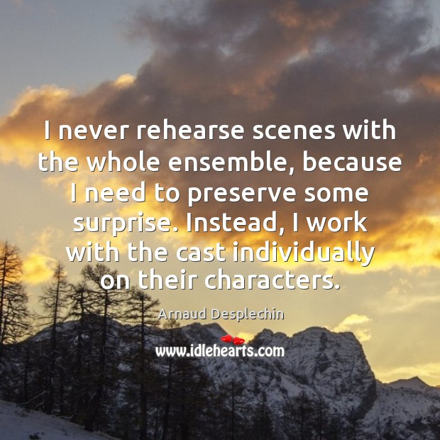 I never rehearse scenes with the whole ensemble, because I need to Image