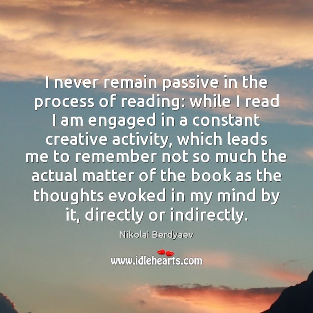 I never remain passive in the process of reading: while I read Image