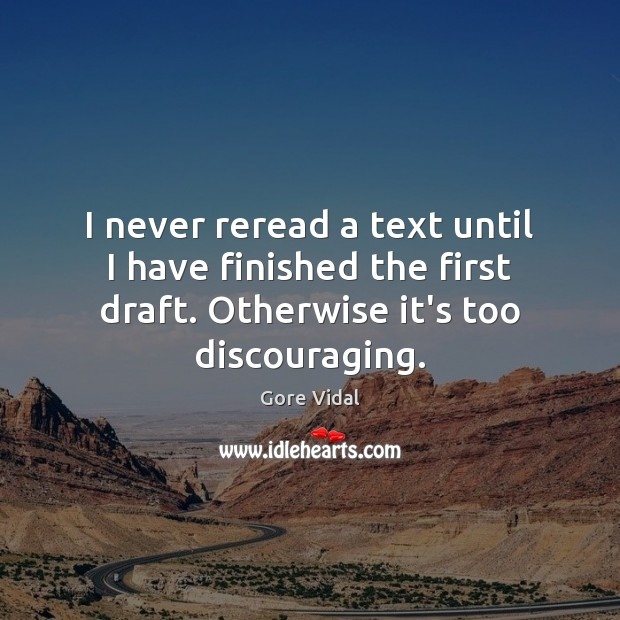 I never reread a text until I have finished the first draft. Gore Vidal Picture Quote